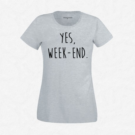 Femme T Yes Week End Shirt Gris Accesoires MayoooShirts Et H2WEDYe9I