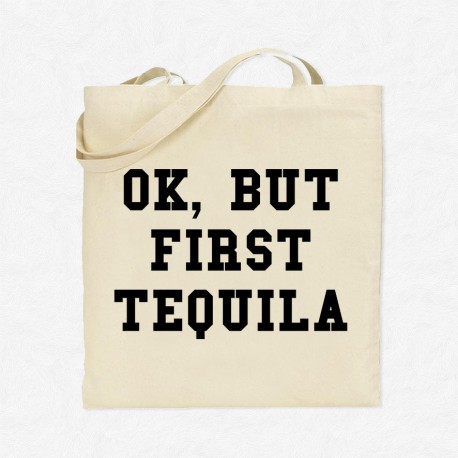 Tote Bag Ok, but first tequila