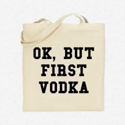Tote Bag Ok, but first vodka