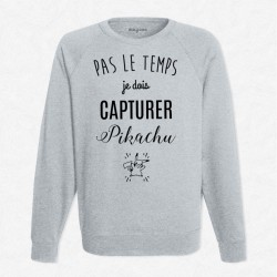 Sweat Gris Pas le temps je dois capturer Pikachu