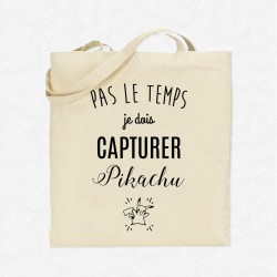 Tote Bag Pas le temps je dois capturer Pikachu