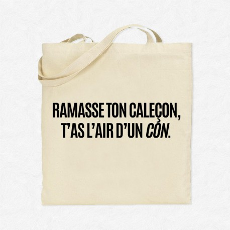 Tote Bag Ramasse ton caleçon t'as l'air d'un con
