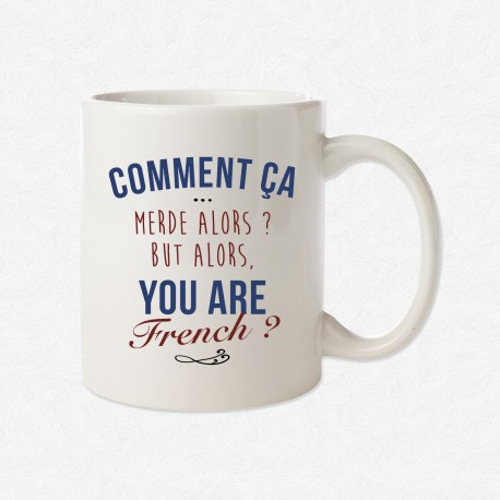 MUG Comment ça merde alors ? But alors, you are French ?