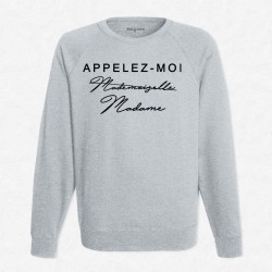 Sweat Gris Appelez-moi Mademoiselle / Madame