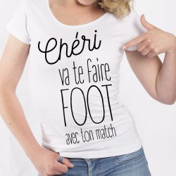 T-Shirt Chéri, va te faire foot